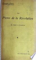 Les pères de la révolution (de Bayle à Condorcet)