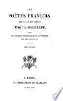 Les Poetes Francois, Depuis Le XII. Siecle Jusqu'a Malherbe, Avec Une Notice Historique Et Litteraire Sur Chaque Poete