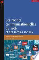 Les racines communicationnelles du Web et des médias sociaux, 2e édition
