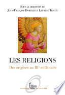Les religions. Des origines au IIIème millénaire