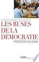 Les Ruses de la démocratie. Protester en Chine