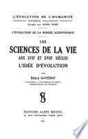 Les Sciences de la vie aux XVIIè et XVIIIè siècles : L' Evolution de la pensée scientifique, l'idée d'évolution