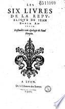 Les Six livres de la Republique de Iean Bodin Angevin. Ensemble vne Apologie de René Herpin [Préf. de J. Du Puys]