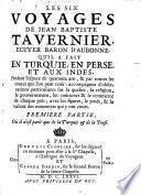 Les six voyages de Jean Baptiste Tavernier, Ecuyer Baron d'Aubonne, qu'il a fait en Turquie, en Perse, et aux Indes, pendant l'espace de quarante ans, & par toutes les routes que l'on peut tenir