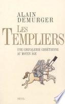 Les Templiers. Une chevalerie chrétienne au Moyen Age