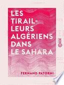 Les Tirailleurs algériens dans le Sahara - Récits faits par trois survivants de la mission Flatters