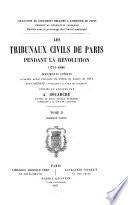 Les tribunaux civils de Paris pendant la Révolution (1791-1800) [i.e. dix-sept cent et un à dix-huit cent]