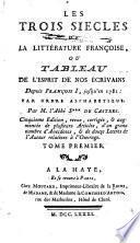 Les trois siecles de la littérature françoise, ou tableau de l'esprit de nos écrivains depuis François I, jusqu'en 1781: par ordre alphabétique