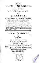 Les trois siècles de notre littérature ou tableau de l'esprit de nos écrivains depuis François I jusqu'en 1772, par ordre alphabétique