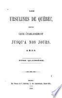 Les Ursulines de Québec depuis leur établissement jusqu'à nos jours