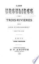 Les Ursulines des Trois-Rivieres depuis leur etablissement jusqu'a nos jours
