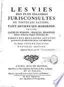 Les vies des plus célèbres jurisconsultes de toutes les nations, tant anciens que modernes