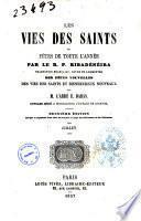 Les vies des saints et fetes de toute l'année par le r. p. Ribadénéira