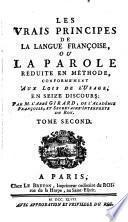Les vrais principes de la langue Françoise, ou, La parole réduite en méthode, conformément aux loix de l'usage