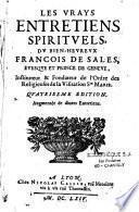Les vrays entretiens spirituels, du bien-heureux François de Sales, Evesque et Prince de Geneve... Quatriesme edition augmentée de divers Entretiens