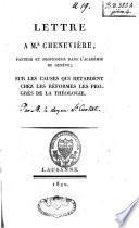 Lettre à Mr. Chenevière, pasteur et professeur dans l'Académie de Genève, sur les causes qui retardent chez les réformés les progrès de la théologie