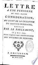 Lettre à une personne de très-haute considération au sujet de la cessation du Servire ordinaire, résolue par le Parlement, le 5 Mai 1753, pour vaquer sans discontinuation aux Affaires du Schisme