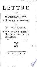 Lettre de Monseur *** maitre en chirurgie a M.*** Medecin su le livre intitulé Histoire naturelle de l'ame
