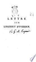 Lettre sur l'établissement d'éducation d'Yverdun, fondé et dirigé par m. Pestalozzi, adressée à m. le C.D.B.C.D.F., à L...... Par m. G. M. Raymond, officier de l'Université de France, ancien professeur d'histoire, professeur et principal de collège; ..