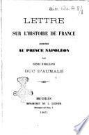Lettre sur l'histoire de France adressée au prince Napoléon par le duc d'Aumale