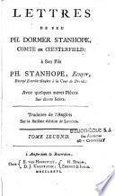 Lettres de feu Ph. Dormer Stanhope, comte de Chesterfield, à son fils Ph. Stanhope, écuyer, envoyé exträordinaire à la cour de Dresde : avec quelques pièces sur divers sujets