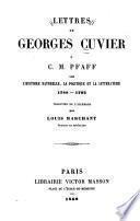 Lettres de Georges Cuvier à C.M. [i.e. C.H.] Pfaff sur l'histoire naturelle, la politique et la littérature, 1788-1792