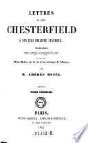 Lettres de Lord Chesterfield a son fils Philippe Stanhope, Traduction revue, corrigee, accompagnee de notes et precedee D'une Notice sur la vie et les ouvrages de l'Auteur, par Amedee Renee