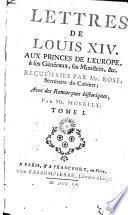 Lettres de Louis XIV. aux princes de l'Europe, à ses généraux, ses ministres, &c