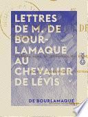 Lettres de M. de Bourlamaque au chevalier de Lévis
