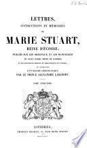 Lettres, instructions et mémoires de Marie Stuart, reine d'Ecosse