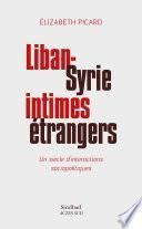 Liban-Syrie, intimes étrangers