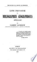 Liste provisoire de bibliographies géographiques spéciales. (Publ., Soc. de géogr.).