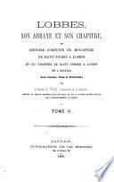Lobbes, Son Abbaye Et Son Chapitre, Ou Histoire Complet̀e Du Monaster̀e de Saint-Pierre a ̀Lobbes Et Du Chapitre de Saint-Ursmer a ̀Lobbes Et a ̀Binche, Avec Cartes, Vues Et Portraits