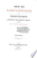 Louis 16., Marie-Antoinette et madame Elisabeth lettres et documents inedites