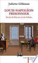 Louis-Napoléon prisonnier. Du fort de Ham aux ors des Tuileries