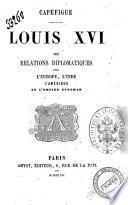 Louis XVI, ses relations diplomatiques avec l'Europe, l'Inde, l'Amérique et l'Empire Ottoman