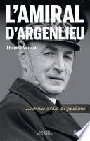 L'Amiral d'Argenlieu. Le moine soldat du gaullisme