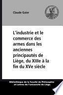 L'industrie et le commerce des armes dans les anciennes principautés de Liège, du XIIIe à la fin du XVe siècle
