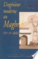 L'ingénieur moderne au Maghreb (xixe-xxe siècles)