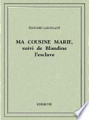 Ma cousine Marie, suivi de Blandine l'esclave