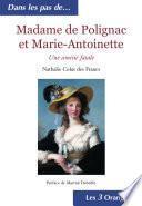 Madame de Polignac et Marie-Antoinette - Une amitié fatale