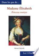 Madame Elisabeth - Princesse martyre