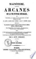 Magnetisme arcanes de la vie future dévoilés ... par L. Alph. Cahagnet