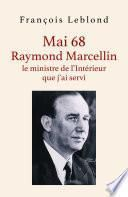 Mai 68, Raymond Marcellin, le ministre de l'Intérieur que j'ai servi
