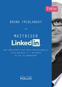 Maîtriser Linkedin - Pour développer votre image professionnelle, votre business et l'influence de vos collaborateurs - 3e édition
