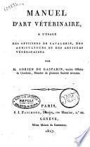 Manuel d'art veterinaire a l'usage des officiers de cavalerie, des agriculteurs et des artistes veterinaires pa M. Adrien de Gasparin