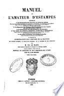 Manuel de l'amateur d'estampes, contenant un dictionnaire des graveurs de toutes les nations, dans lequel sont décrites les estampes rares, précieuses et intéressantes, avec l'indication de leurs différents états et des