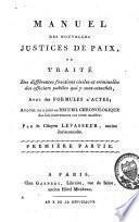 Manuel des nouvelles justices de paix, avec des formules d'actes