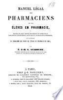 Manuel légal des pharmaciens et des élèves en pharmacie ...
