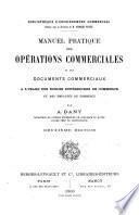 Manuel pratique des opérations commerciales et des documents commerciaux à l'usage des écoles supérieures de commerce ...